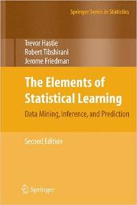 The Elements of Statistical Learning: Data Mining, Inference, and Prediction, Second Edition...