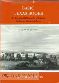 BASIC TEXAS BOOKS, AN ANNOTATED BIBLIOGRAPHY OF SELECTED WORKS FOR A RESEARCH LIBRARY