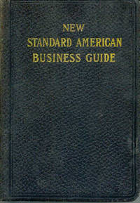 New Standard American Business Guide : A Complete Compendium of How To Do Business By the Latest and Safest Methods