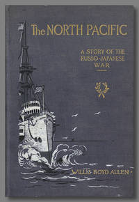 THE NORTH PACIFIC  A STORY OF THE RUSSO- JAPANESE WAR