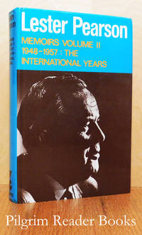 Mike: The Memoirs of the Rt. Hon. Lester B. Pearson. Volume 2, The  International Years, 1948-1957.