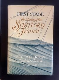 First Stage The making of the Stratford Festival