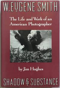 W. Eugene Smith: Shadow and Substance: The Life and Work of an American Photographer