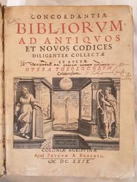 CONCORDANTIAE BIBLIORUM AD ANTIQUOS ET NOVOS CODICES  DILIGENTER COLLECTAE