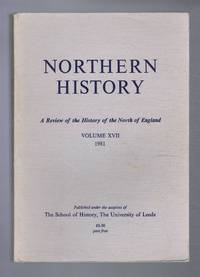 Northern History. A Review of the History of the North of England. Volume XVII (17). 1981