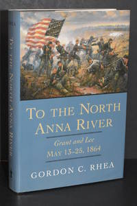 To the North Anna River; Grant and Lee May 13-25, 1864