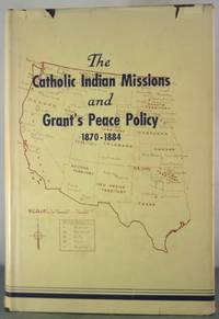 The Catholic Indian Missions and Grant's Peace Policy 1870-1884