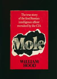 Mole; The True Story of the First Russian Intelligence Officer recruited by the CIA by  William [Jacket Design by Eehram Kapadia] Hood - First Edition - 1982 - from Little Stour Books PBFA and Biblio.com