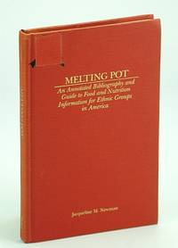 Melting Pot: An Annotated Bibliography and Guide to Food and Nutrition Information for Ethnic Groups in America (Garland Reference Library of Social Science, Vol. 351)