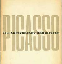 image of Picasso: 75th Anniversary Exhibition. The Museum of Modern Art, New York May 22 - September 8, 1957. The Art Institute of Chicago, October 29 - December 8, 1957. [Exhibition Catalogue]. [Second edition].
