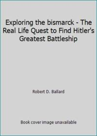 image of Exploring the bismarck - The Real Life Quest to Find Hitler's Greatest Battleship