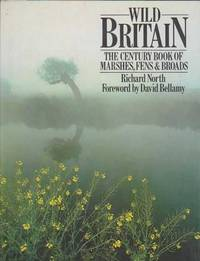 Wild Britain - The Century Book of Marshes, Fens & Broads by Richard North - 1983