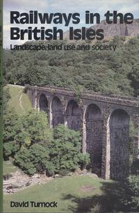 Railways in the British Isles: Landscape, Land Use and Society