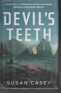 The Devil's Teeth A True Story of Obsession and Survival Among America's Great White Sharks