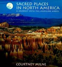 Sacred Places in North America : A Journey into the Medicine Wheel