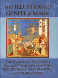 The Illustrated Gospel of Mark  The Complete Text with Beautiful Fine Art  Paintings, Stained Glass, Illustrations, and Illumination