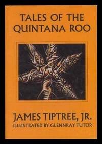 TALES OF THE QUINTANA ROO: What Came Ashore at Lirios; The Boy Who Waterskied to Forever; Beyond the Dead Reef by Tiptree, James Jr. (pen name used by Alice B. Sheldon) - 1986 - from W. Fraser Sandercombe and Biblio.com