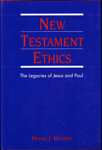 image of New Testament Ethics: The Legacies of Jesus and Paul
