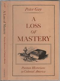 image of A Loss of Mastery: Puritan Historians in Colonial America