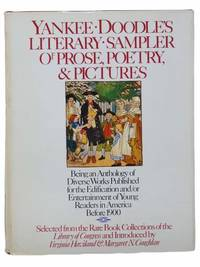 Yankee Doodles Literary Sampler of Prose, Poetry, and Pictures: Being an Anthology of Diverse Works Published for the Edification and/or Entertainment of Young Readers in America Before 1900