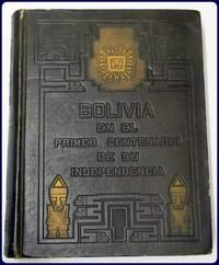 BOLIVIA EN EL PRIMER CENTENARIO DE SU INDEPENDENCIA.