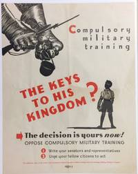 Compulsory Military Training. The keys to his kingdom? The decision is yours now! Oppose Compulsory Military Training [poster]