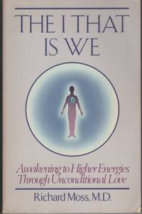 image of THE I THAT IS WE: AWAKENING TO HIGHER ENERGIES THROUGH UNCONDITIONAL LOVE