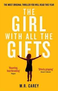 The Girl With All The Gifts: The most original thriller you will read this year (The Girl With...