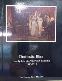 Domestic Bliss:  Family Life in American Painting 1840-1910