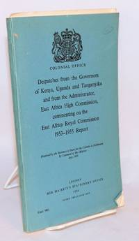 image of Despatches from the Governors of Kenya, Uganda and Tanganyika and from the Administrator, East Africa High Commission, commenting on the East Africa Royal Commission 1953 - 1955 Report