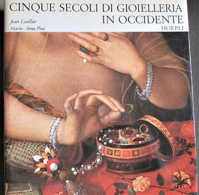 Jean Lanllier and Marie-Ann Pini, Cinque Secoli di Gioielleria in Occidente. Hoepli, 1972. Fine/Fine...