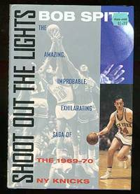 Shoot Out the Lights: The Amazing, Improbable, Exhilarating Saga of the 1969-70 New York Knicks
