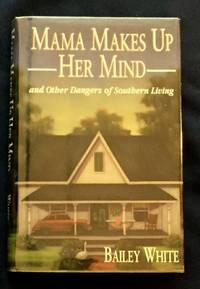 image of MAMA MAKES UP HER MIND; And Other Dangers of Southern Living / Bailey White