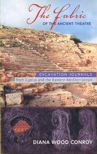 The Fabric of the Ancient Theatre - Excavation Journals from Cyprus and the Eastern Mediterranean
