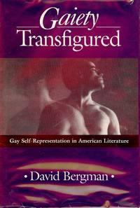 GAIETY TRANSFIGURED: GAY SELF-REPRESENTATION IN AMERICAN LITERATURE