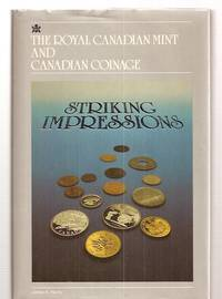 STRIKING IMPRESSIONS: THE ROYAL CANADIAN MINT AND CANADIAN COINAGE