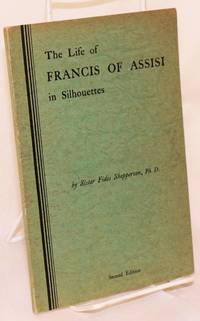 The life of Francis of Assisi in silhouettes. Written for the screen. [subtitle from copyright page]