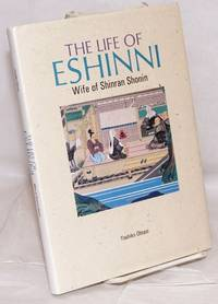 The life of Eshinni; wife of Shinran Shonin