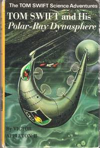 Tom Swift and His Polar-Ray Dynasphere by  Victor II Appleton - 1st Edition - 1970 - from Caerwen Books and Biblio.com