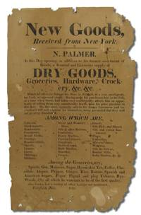 1815 Fairfield, Connecticut Broadside: New Goods Received from New-York. N. Palmer, Is this Day opening, in addition to his former assortment of Goods, a General and Extensive supply of Dry Goods, Groceries, Hardware, Crockery, &c. & c.
