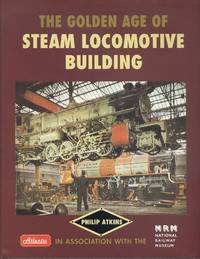 The Golden Age of Steam Locomotive Building