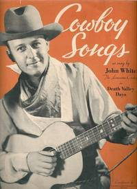"COWBOY SONGS AS SUNG BY JOHN WHITE, ""THE LONESOME COWBOY,"" IN DEATH VALLEY DAYS"