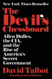 The Devil's Chessboard : Allen Dulles and the Rise of America's Secret Government