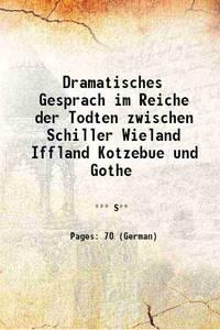 Dramatisches Gesprach im Reiche der Todten zwischen Schiller Wieland Iffland Kotzebue und Gothe 1833