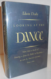 Looking At The Dance; More than a decade of dancing - from the Ballet to Broadway - as seen by America's foremost dance critic
