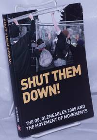 image of Shut Them Down! The Global G8, Gleneagles 2005 and the Movement of Movements