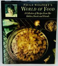 Paula Wolfert's WORLD OF FOOD A Collection of Recipes from Her Kitchen, Travels, and Friends