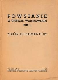 Powstanie w ghetcie warszawskim 1943 r.: zbiór dokumentów [The Warsaw Ghetto Uprising in 1943: a collection of documents]