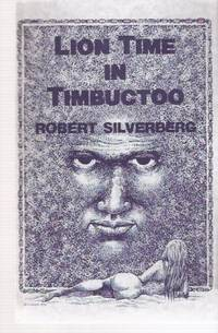 Lion Time in Timbuctoo ---by Robert Silverberg -a signed Copy