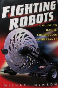 Fighting Robots: A Guide to Radio Controlled Combatants